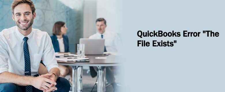 QuickBooks Error The File Exists: A Fixation Guide